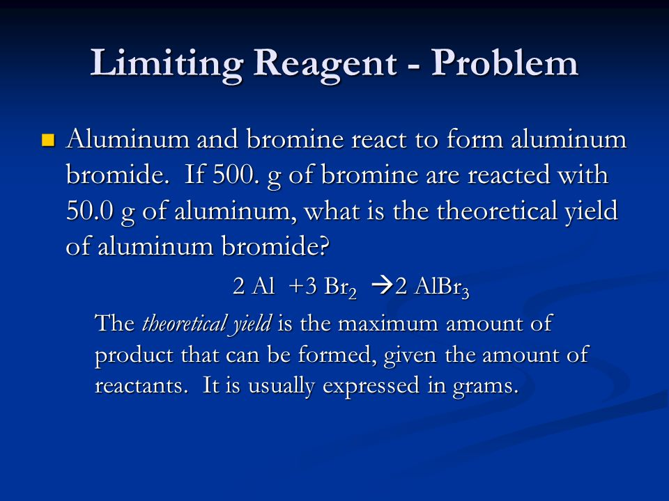 Limiting Reagent - Problem Aluminum and bromine react to form aluminum bromide.