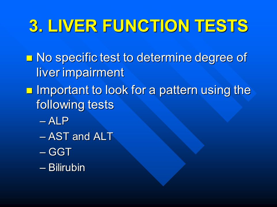 3. LIVER FUNCTION TESTS No specific test to determine degree of liver impairment No specific test to determine degree of liver impairment Important to