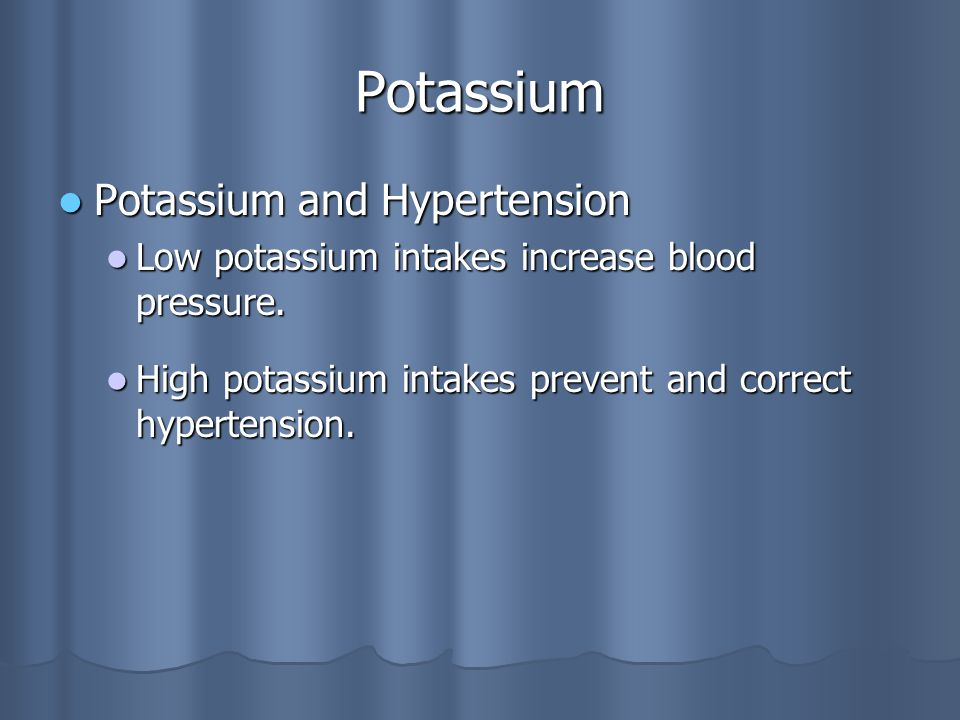 Potassium Potassium and Hypertension Potassium and Hypertension Low potassium intakes increase blood pressure.