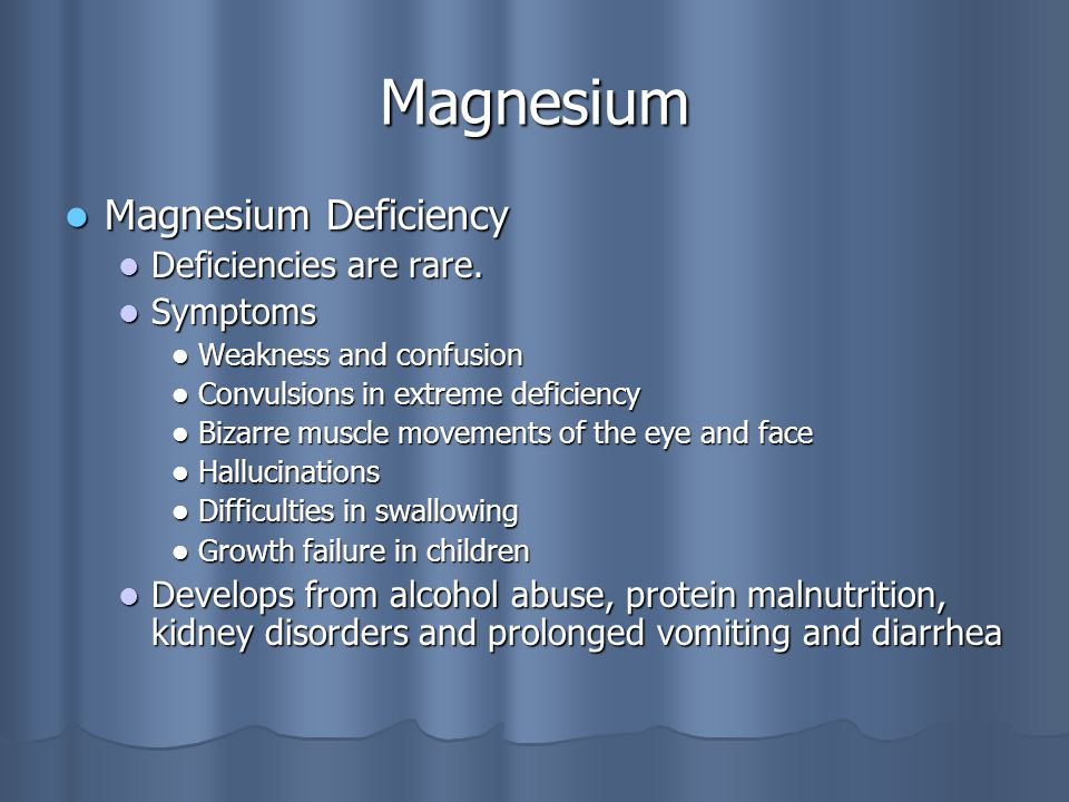 Magnesium Magnesium Deficiency Magnesium Deficiency Deficiencies are rare.