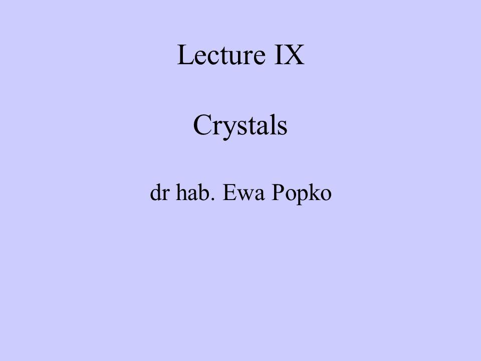 Lecture IX Crystals dr hab. Ewa Popko