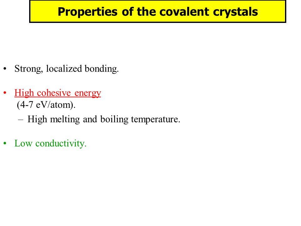 Properties of the covalent crystals Strong, localized bonding.