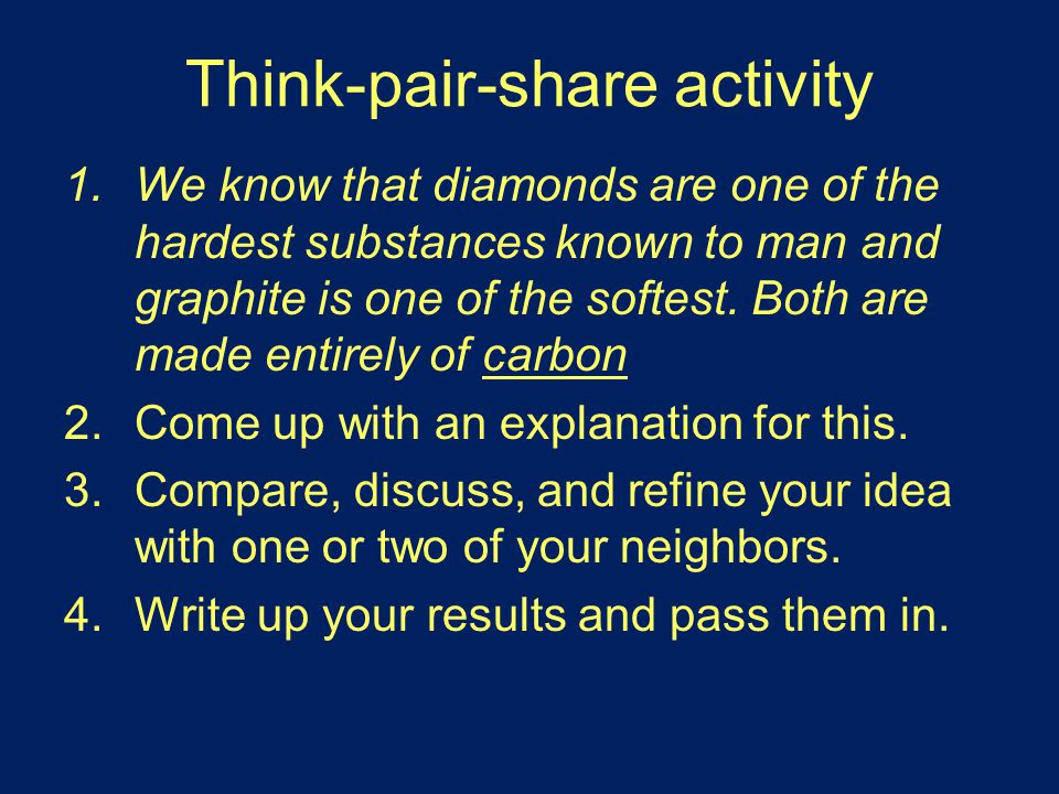 Think-pair-share activity 1.We know that diamonds are one of the hardest substances known to man and graphite is one of the softest.