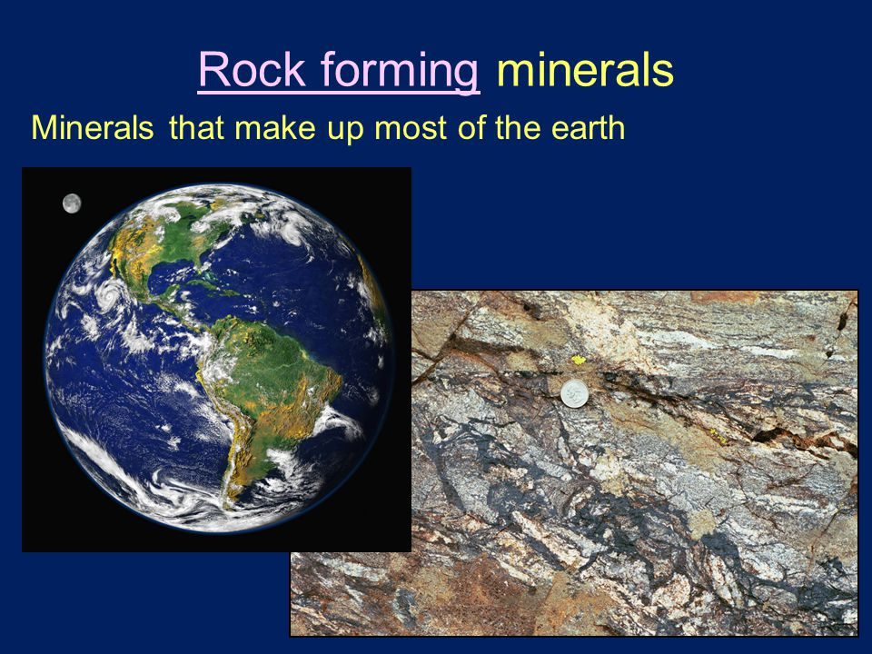Rock forming minerals Minerals that make up most of the earth