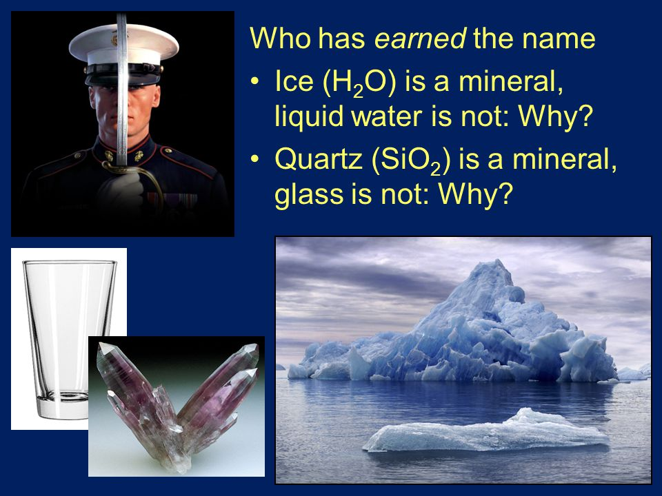 Who has earned the name Ice (H 2 O) is a mineral, liquid water is not: Why.