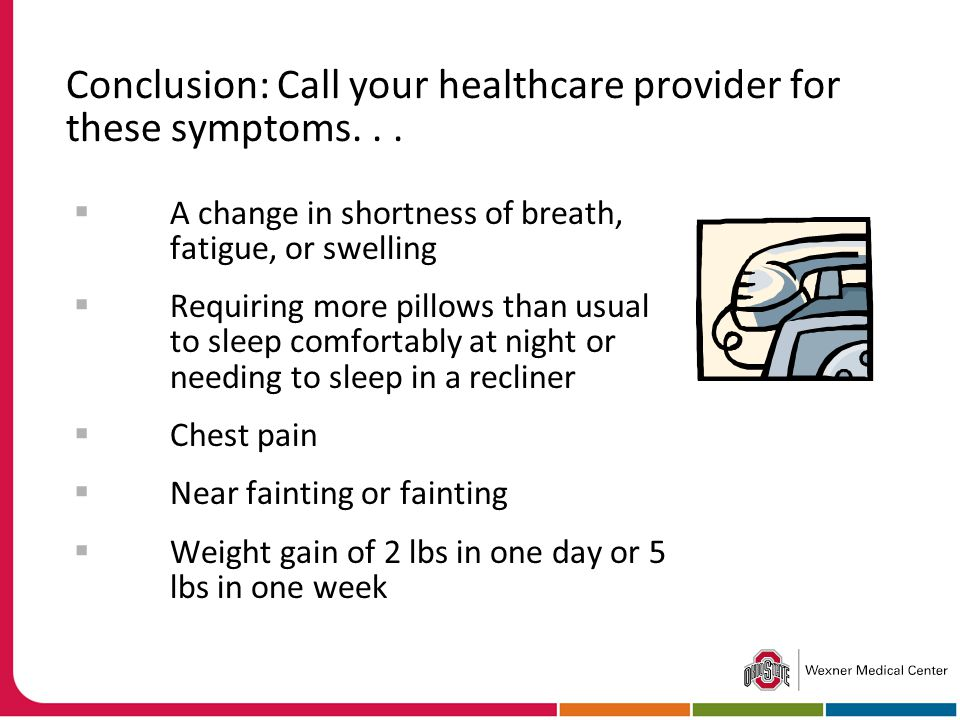 Conclusion: Call your healthcare provider for these symptoms...