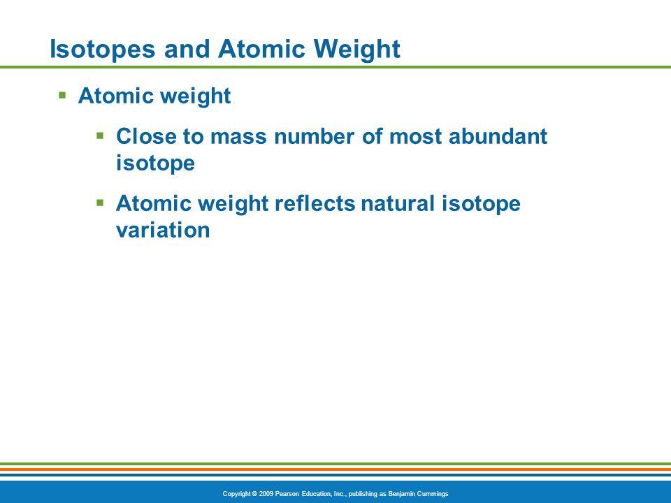 Copyright © 2009 Pearson Education, Inc., publishing as Benjamin Cummings Ionic Bonds Figure 2.6 +– Sodium atom (Na) (11p + ; 12n 0 ; 11e – ) Chlorine atom (Cl) (17p + ; 18n 0 ; 17e – ) Sodium ion (Na + )Chloride ion (Cl – ) Sodium chloride (NaCl) ClNaCl Na