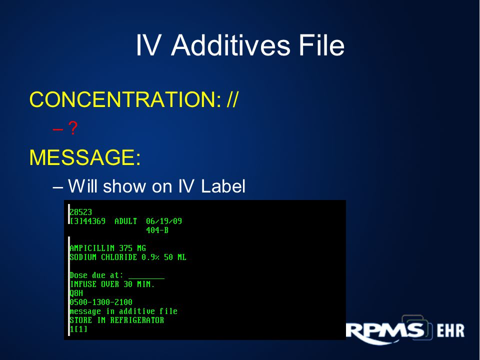 IV Additives File CONCENTRATION: // –? MESSAGE: –Will show on IV Label