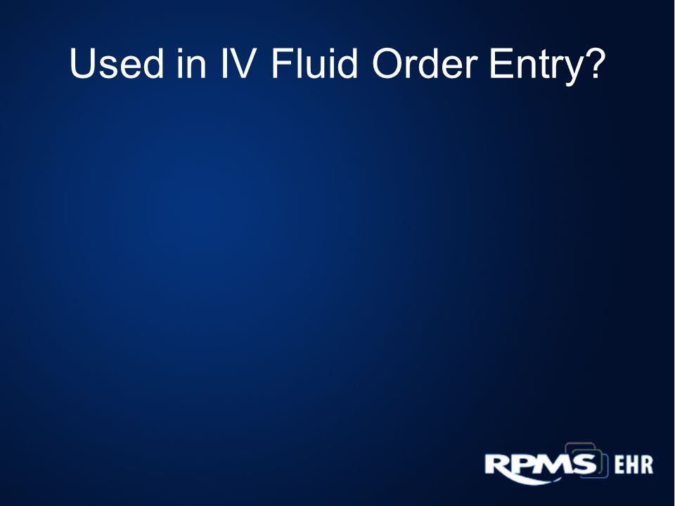 Used in IV Fluid Order Entry?