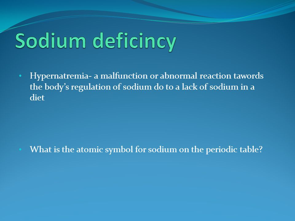 Hypernatremia- a malfunction or abnormal reaction tawords the body's regulation of sodium do to a lack of sodium in a diet What is the atomic symbol f