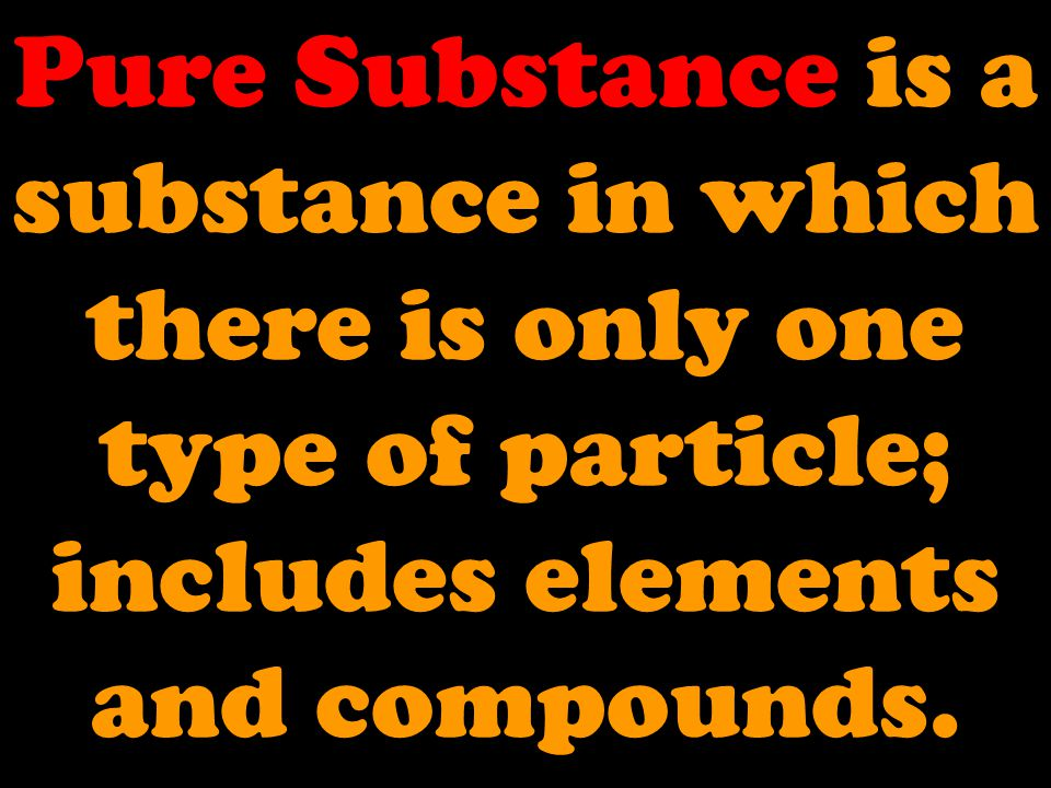 Elements Compounds Mixtures have a unique set of propertieshave a unique set of properties components are protons, neutrons, and electronscomponents are protons, neutrons, and electrons have only one type of particlehave only one type of particle are pure substances cannot be separated into simpler substancescannot be separated into simpler substances some are chemically combinedsome are chemically combined combine into definite ratios to form a compoundcombine into definite ratios to form a compound found everywhere have a unique set of propertieshave a unique set of properties components are elementscomponents are elements have only one type of particlehave only one type of particle are pure substances can be separated into simpler substances by chemical means onlycan be separated into simpler substances by chemical means only combine in a definite ratio to form different compoundscombine in a definite ratio to form different compounds are chemically combinedare chemically combined found everywhere have a unique set of properties components are elements, compounds, or bothcomponents are elements, compounds, or both has two or more different types of particleshas two or more different types of particles not chemically combinednot chemically combined not pure substances can be separated by physical means into the different substances that form itcan be separated by physical means into the different substances that form it combine in any ratio
