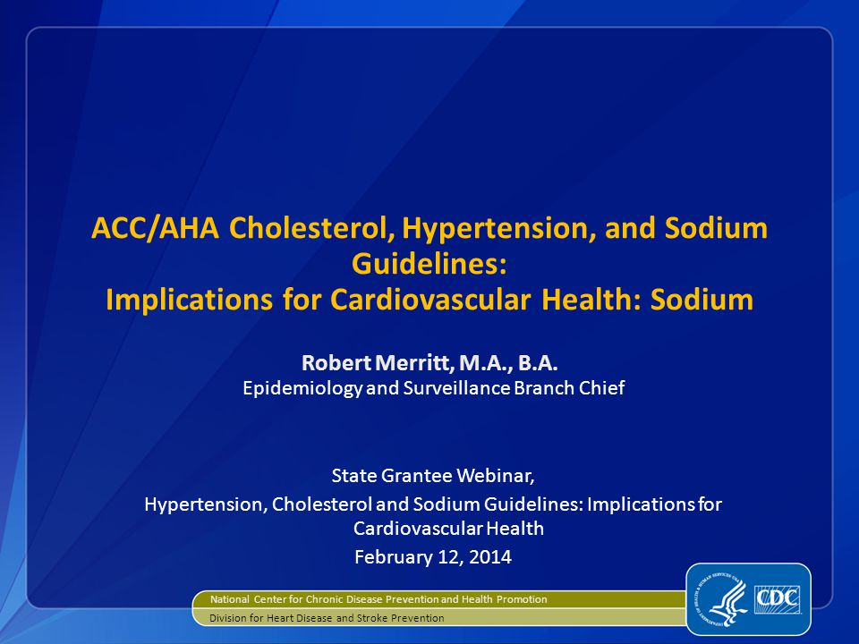 ACC/AHA Cholesterol, Hypertension, and Sodium Guidelines: Implications for Cardiovascular Health: Sodium Robert Merritt, M.A., B.A.