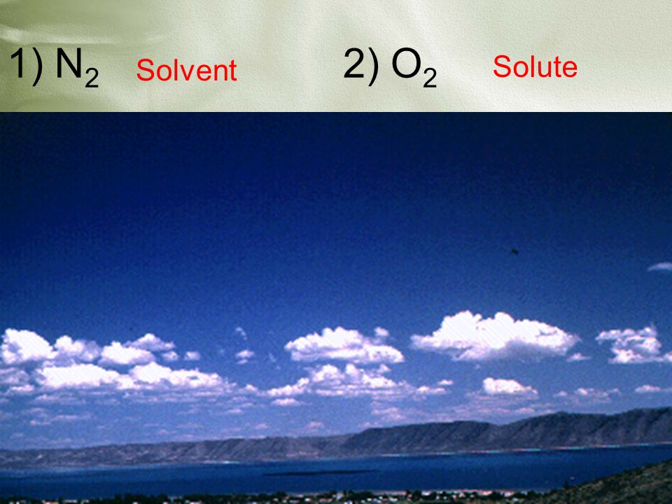 1) N 2 2) O 2 Solvent Solute