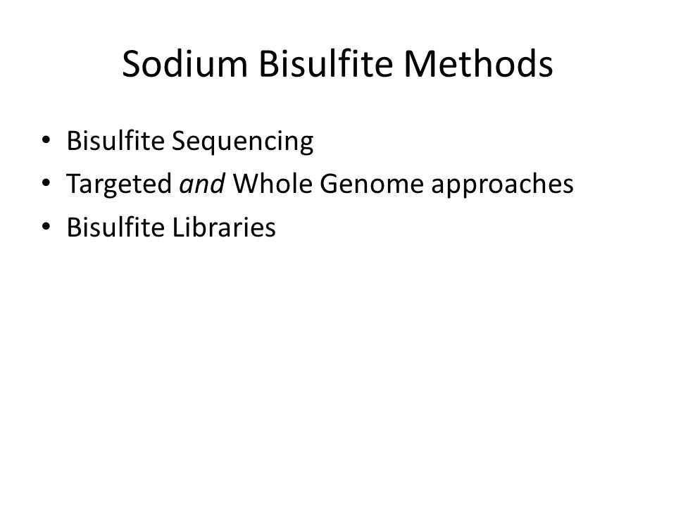 Sodium Bisulfite Methods Bisulfite Sequencing Targeted and Whole Genome approaches Bisulfite Libraries