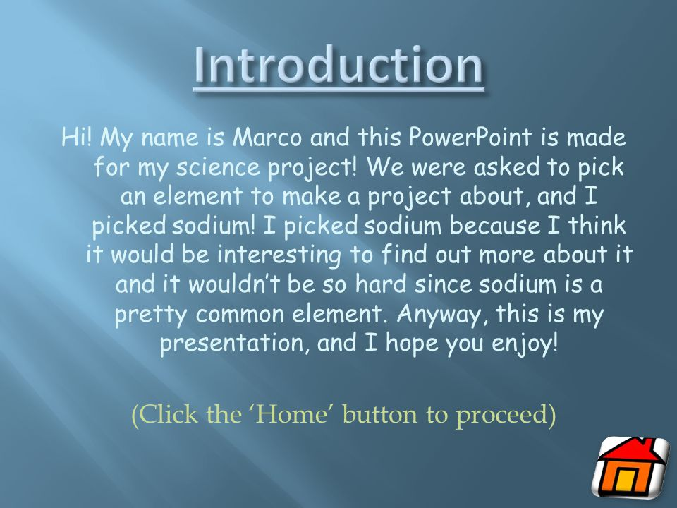 Hi.My name is Marco and this PowerPoint is made for my science project.