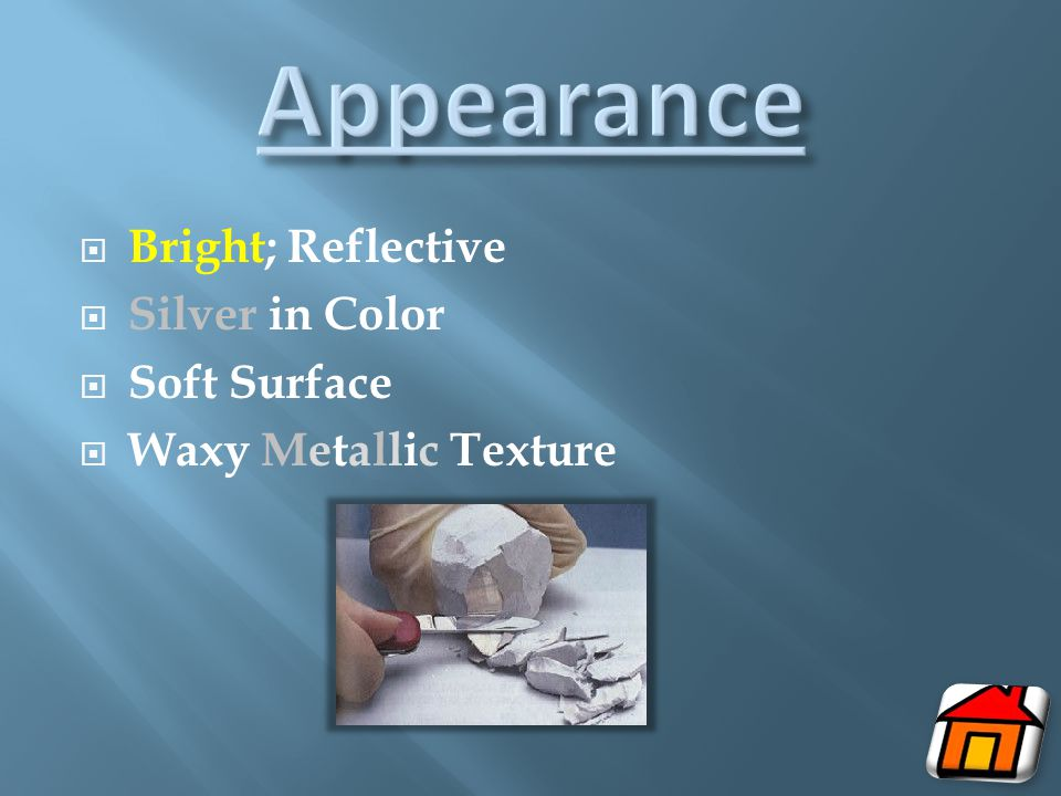  Bright; Reflective  Silver in Color  Soft Surface  Waxy Metallic Texture