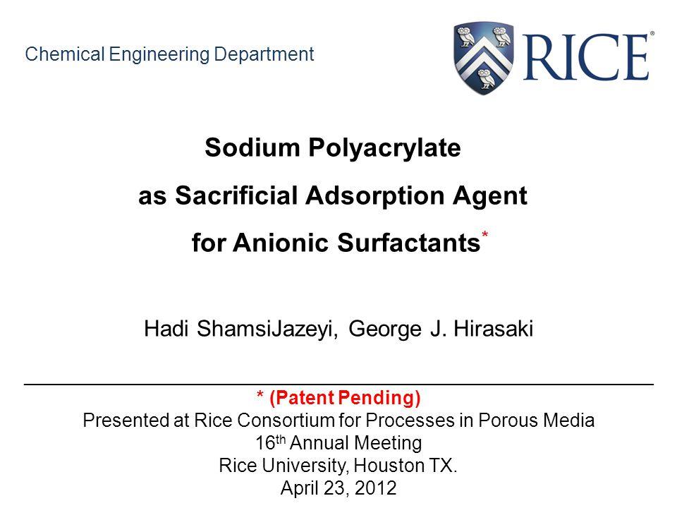 Chemical Engineering Department Sodium Polyacrylate as Sacrificial Adsorption Agent for Anionic Surfactants * Hadi ShamsiJazeyi, George J. Hirasaki __
