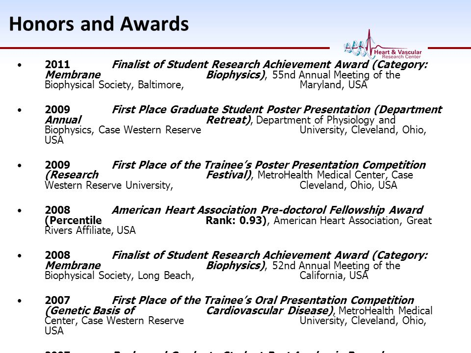 Honors and Awards 2011Finalist of Student Research Achievement Award (Category: Membrane Biophysics), 55nd Annual Meeting of the Biophysical Society,