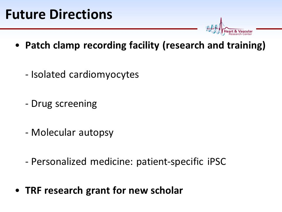 Future Directions Patch clamp recording facility (research and training) - Isolated cardiomyocytes - Drug screening - Molecular autopsy - Personalized