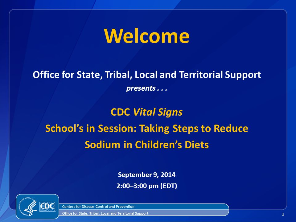 1 Centers for Disease Control and Prevention Office for State, Tribal, Local and Territorial Support presents... CDC Vital Signs School's in Session: