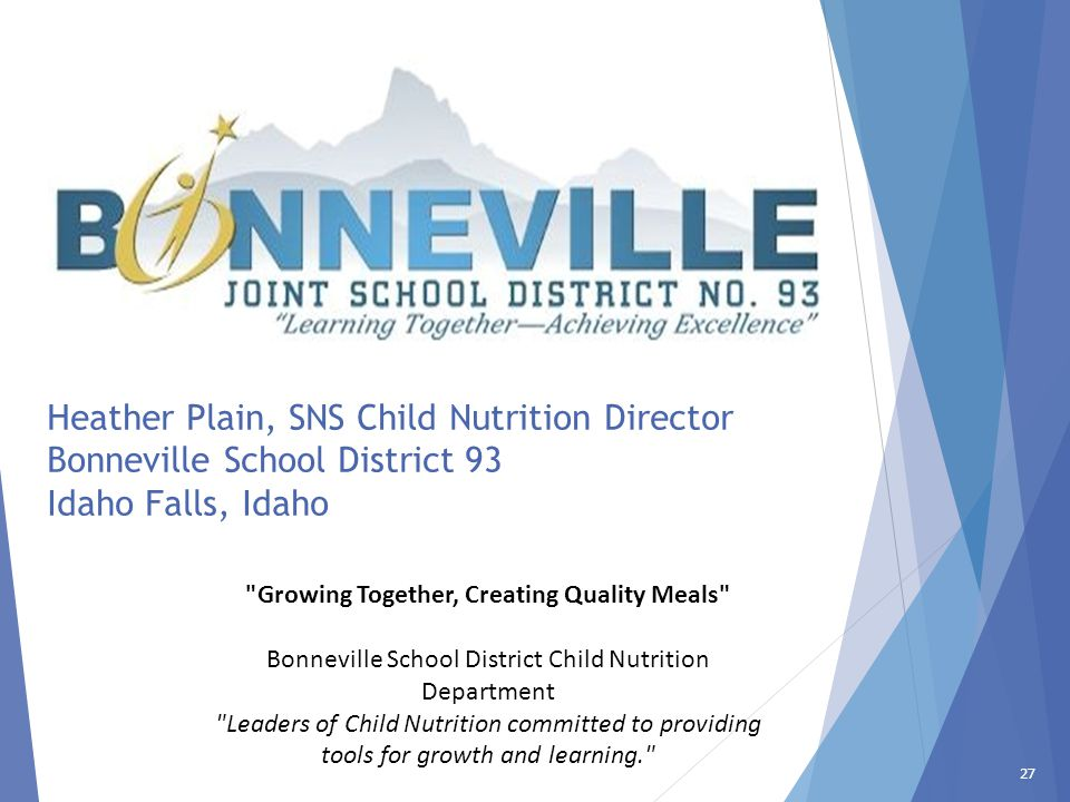 27 Heather Plain, SNS Child Nutrition Director Bonneville School District 93 Idaho Falls, Idaho
