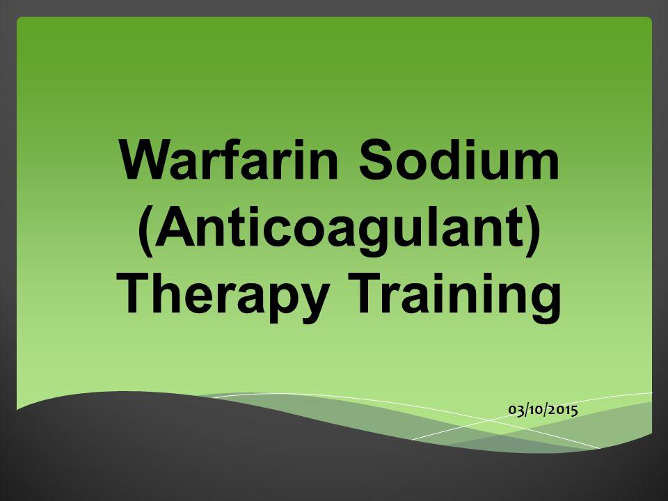Warfarin Sodium (Anticoagulant) Therapy Training 03/10/2015