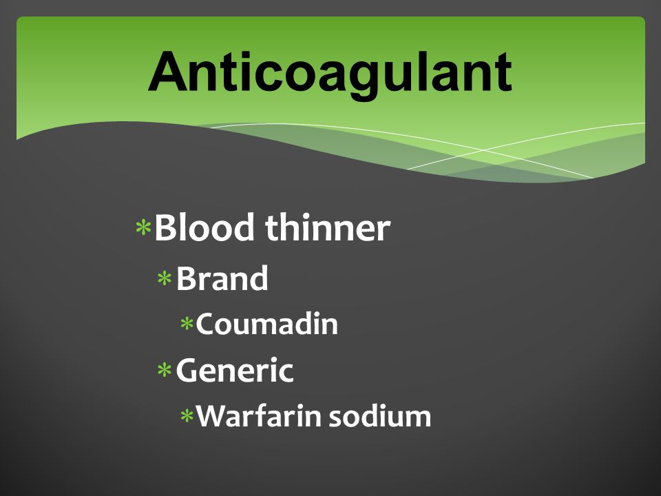  Blood thinner  Brand  Coumadin  Generic  Warfarin sodium Anticoagulant