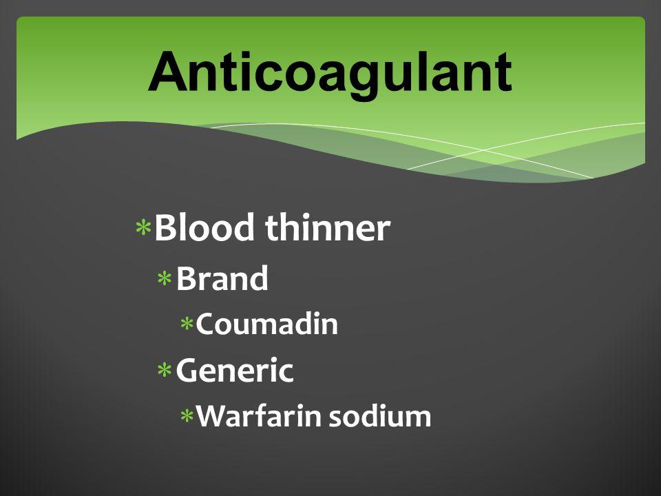  Blood thinner  Brand  Coumadin  Generic  Warfarin sodium Anticoagulant