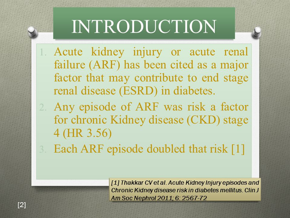 INTRODUCTION 1. Acute kidney injury or acute renal failure (ARF) has been cited as a major factor that may contribute to end stage renal disease (ESRD