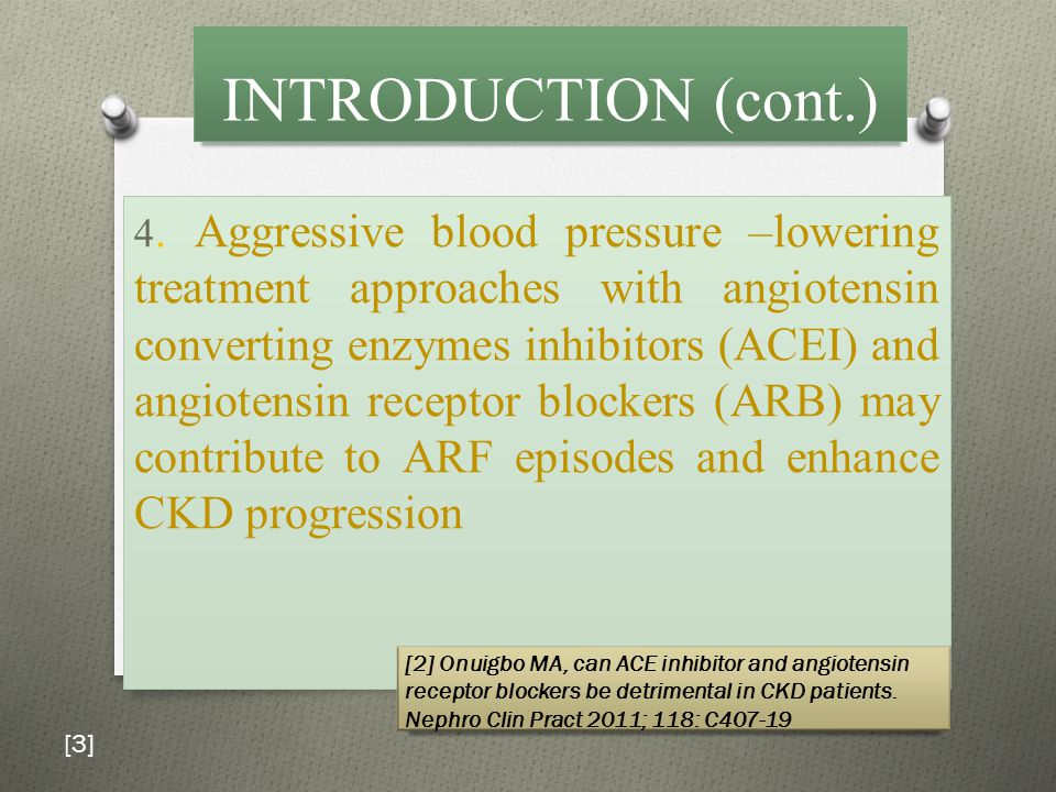 INTRODUCTION (cont.) 4. Aggressive blood pressure –lowering treatment approaches with angiotensin converting enzymes inhibitors (ACEI) and angiotensin
