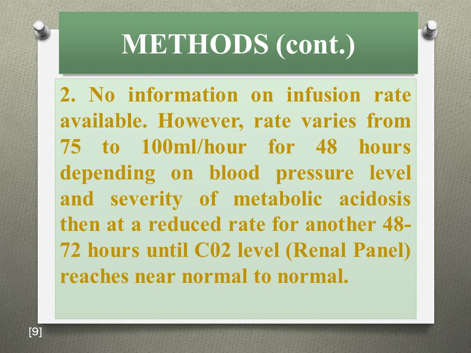 METHODS (cont.) 2. No information on infusion rate available. However, rate varies from 75 to 100ml/hour for 48 hours depending on blood pressure leve
