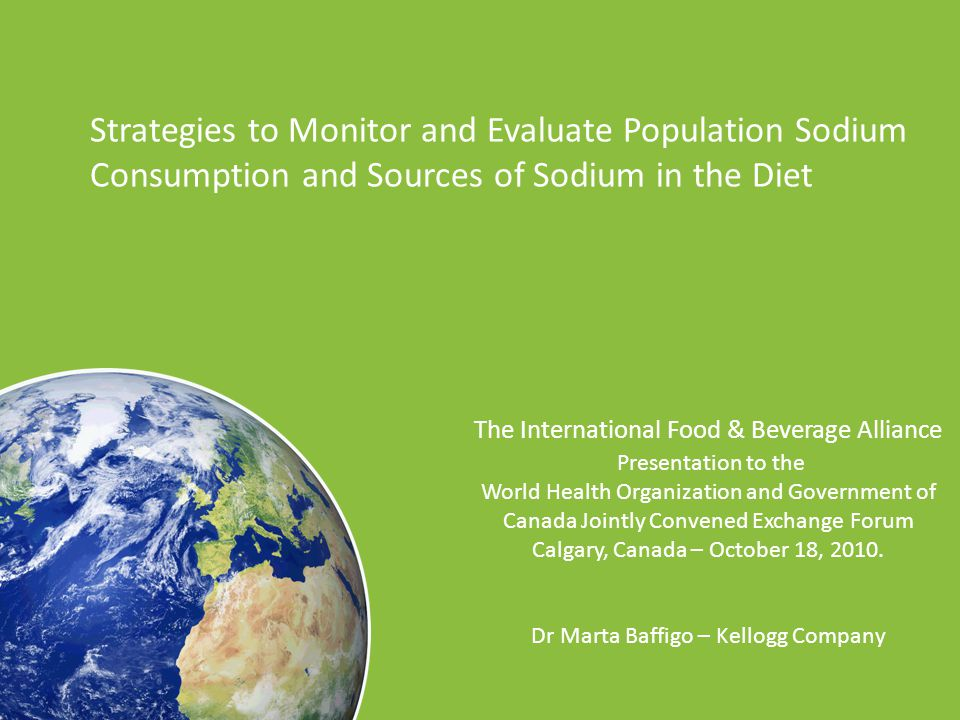 Strategies to Monitor and Evaluate Population Sodium Consumption and Sources of Sodium in the Diet The International Food & Beverage Alliance Presenta