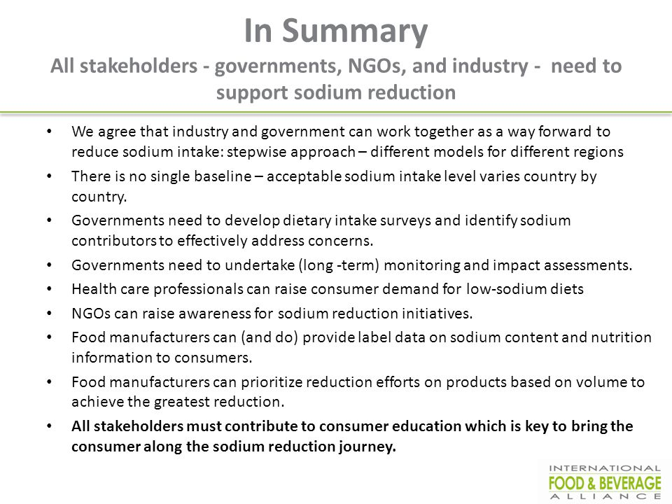 In Summary All stakeholders - governments, NGOs, and industry - need to support sodium reduction We agree that industry and government can work togeth