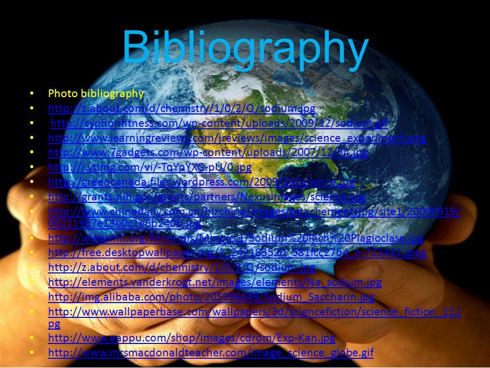 Bibliography Photo bibliography http://z.about.com/d/chemistry/1/0/2/Q/sodium.jpg http://syphonfitness.com/wp-content/uploads/2009/12/sodium.gif http: