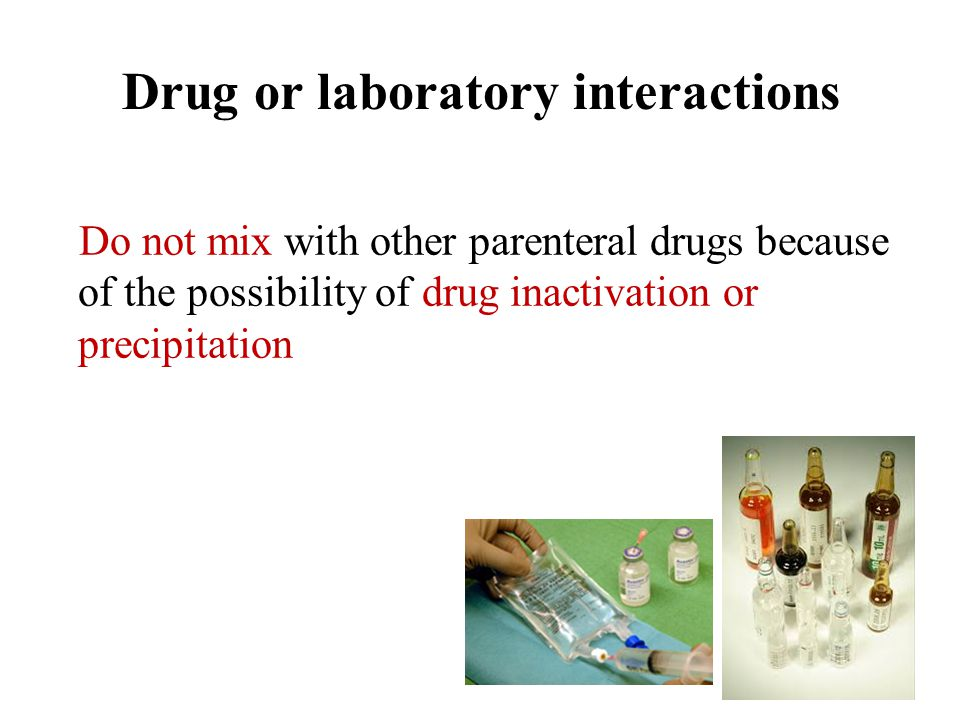 Drug or laboratory interactions Do not mix with other parenteral drugs because of the possibility of drug inactivation or precipitation