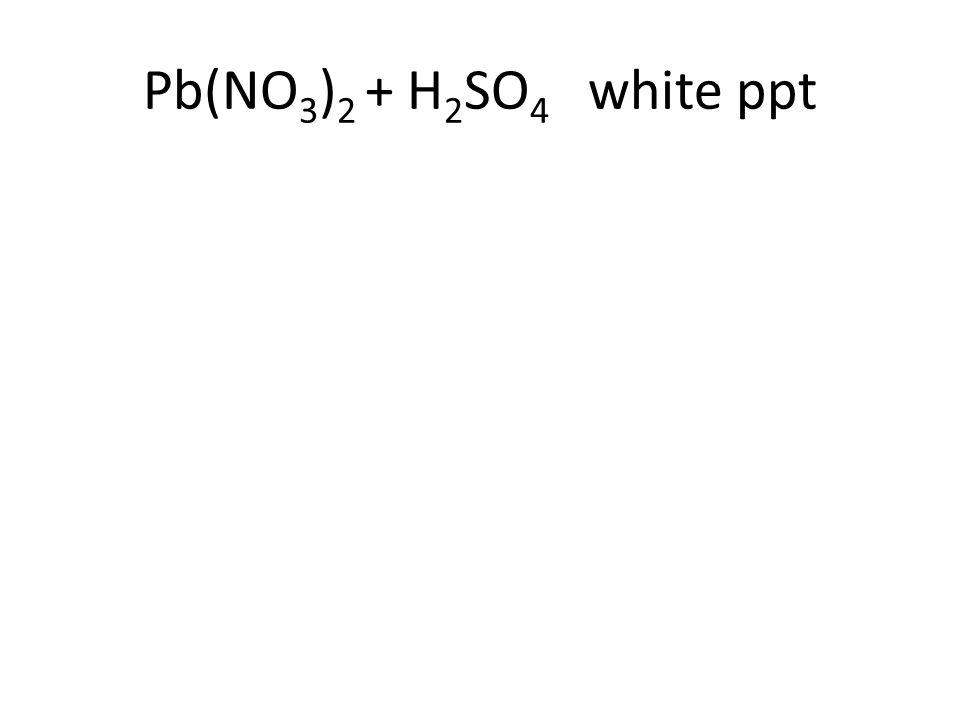 Pb(NO 3 ) 2 + H 2 SO 4 white ppt
