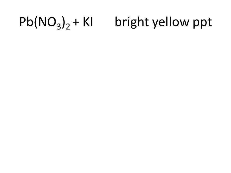 Pb(NO 3 ) 2 + KI bright yellow ppt