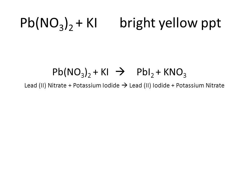 Lead (II) Nitrate + Potassium Iodide  Lead (II) Iodide + Potassium Nitrate Pb(NO 3 ) 2 + KI  PbI 2 + KNO 3