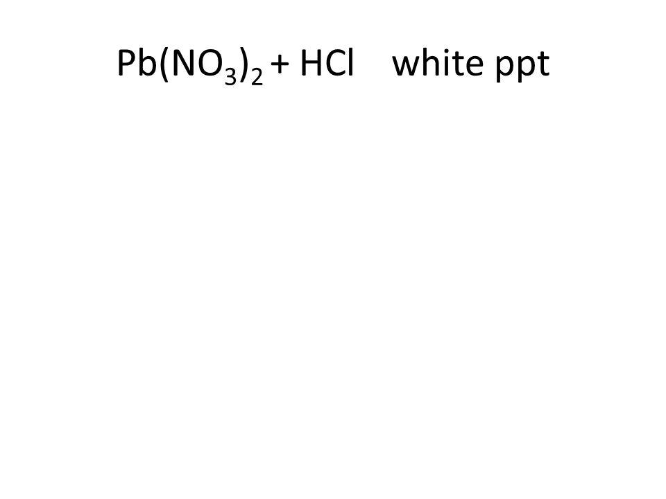 Pb(NO 3 ) 2 + HCl white ppt