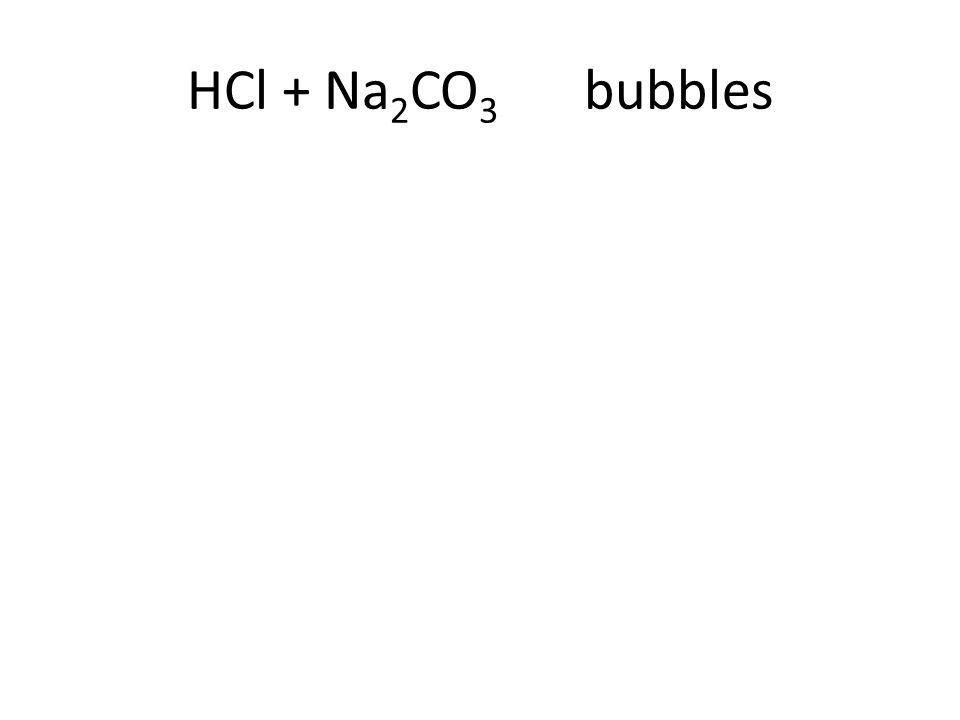 HCl + Na 2 CO 3 bubbles