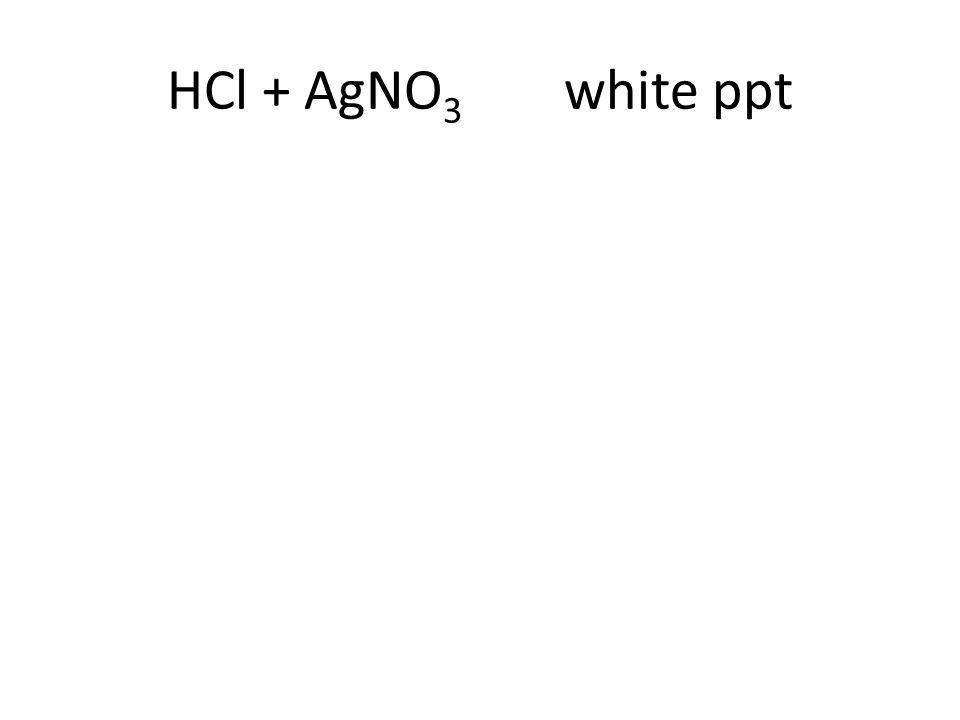 HCl + AgNO 3 white ppt