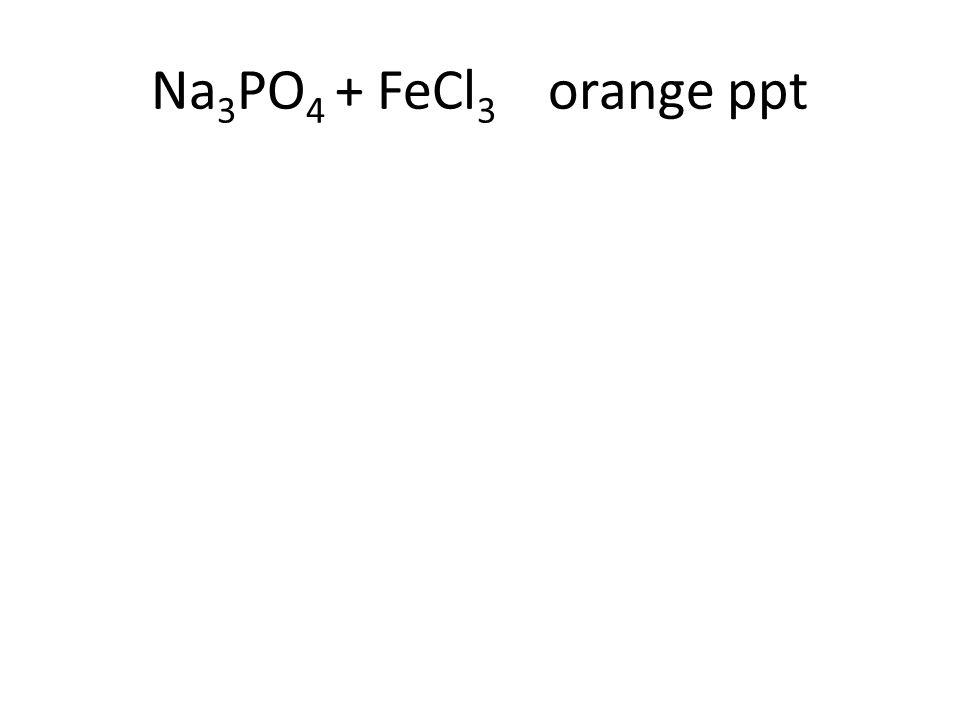 Na 3 PO 4 + FeCl 3 orange ppt