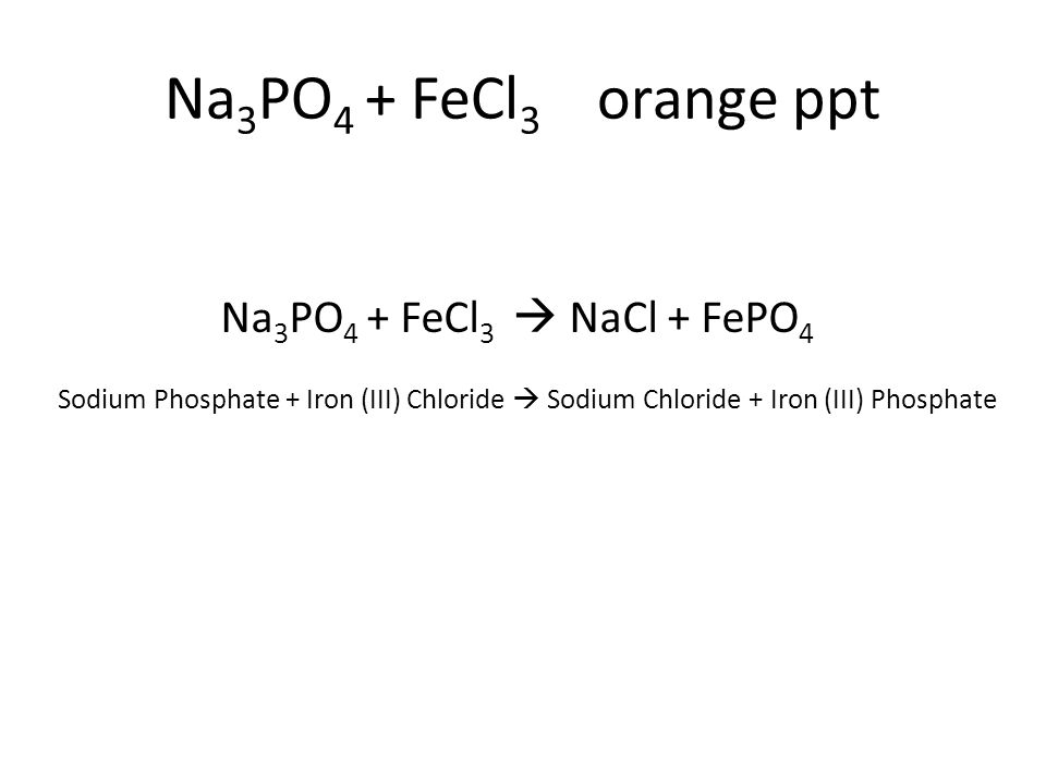 Sodium Phosphate + Iron (III) Chloride  Sodium Chloride + Iron (III) Phosphate Na 3 PO 4 + FeCl 3  NaCl + FePO 4