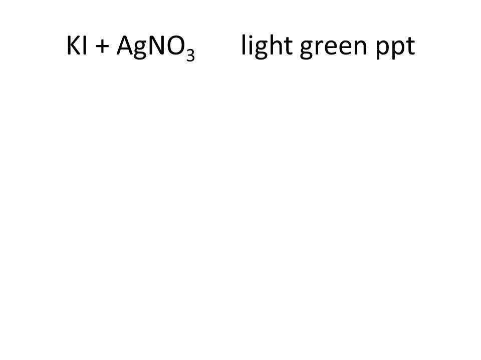 KI + AgNO 3 light green ppt