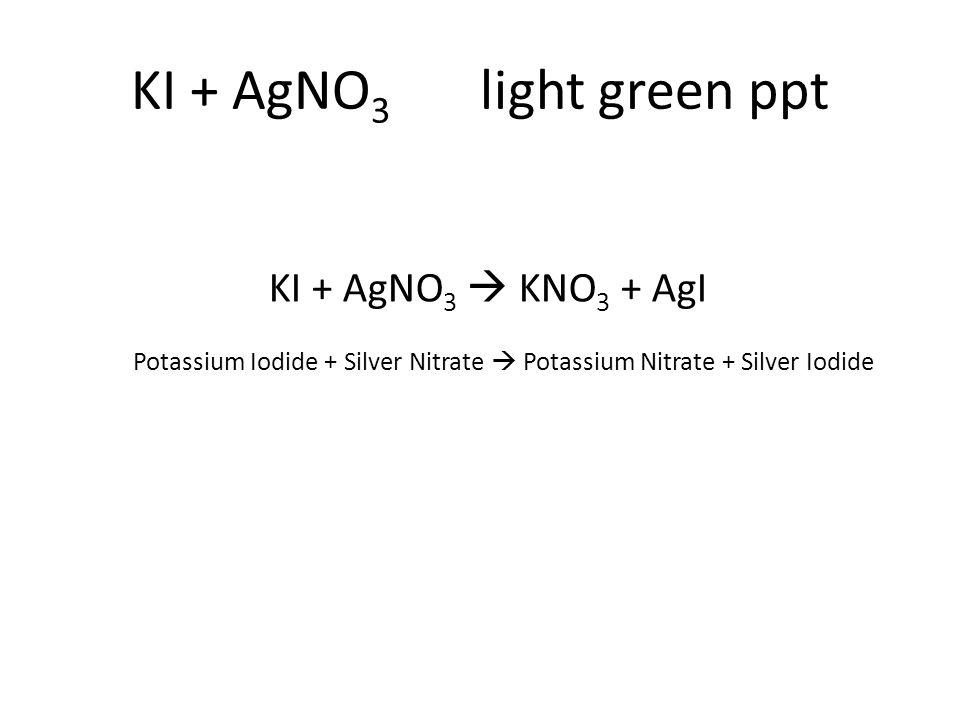 Potassium Iodide + Silver Nitrate  Potassium Nitrate + Silver Iodide KI + AgNO 3  KNO 3 + AgI