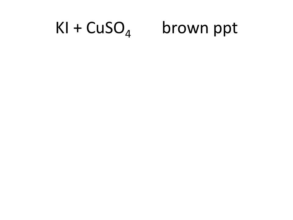 KI + CuSO 4 brown ppt