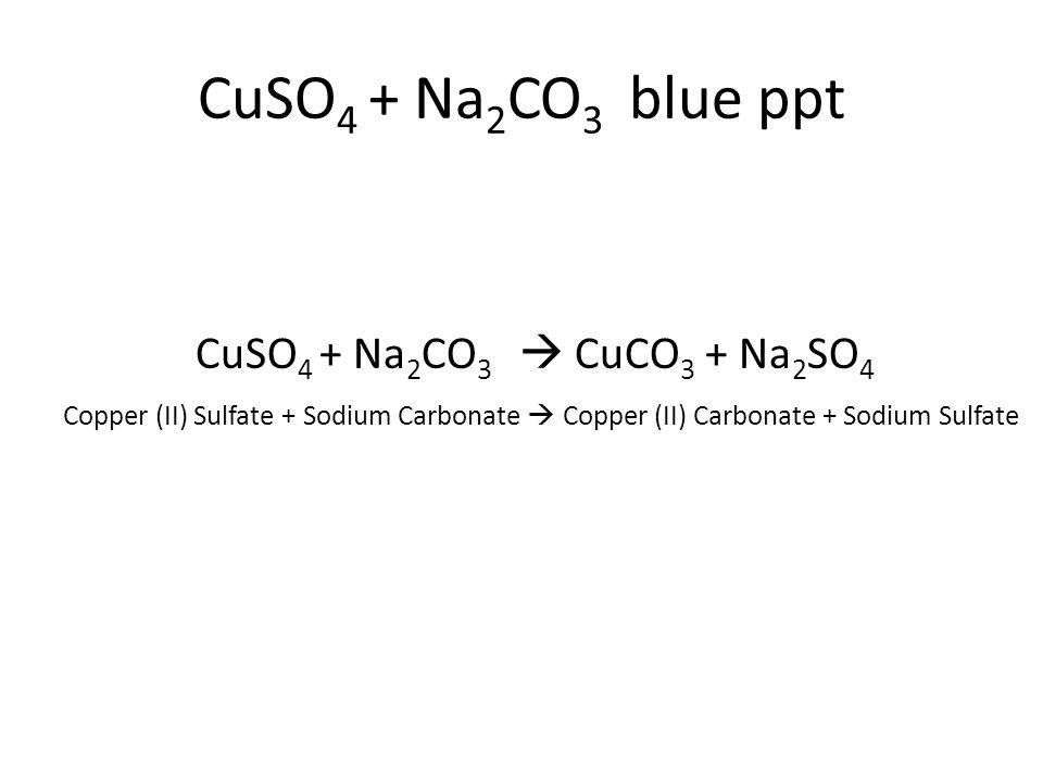 Copper (II) Sulfate + Sodium Carbonate  Copper (II) Carbonate + Sodium Sulfate CuSO 4 + Na 2 CO 3  CuCO 3 + Na 2 SO 4