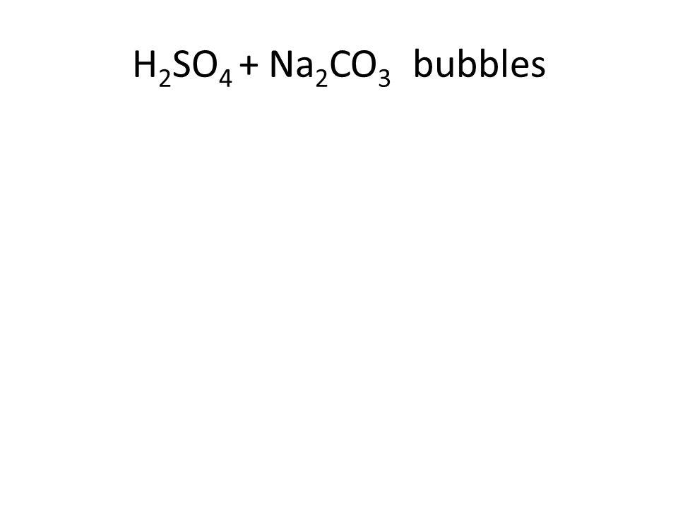 H 2 SO 4 + Na 2 CO 3 bubbles