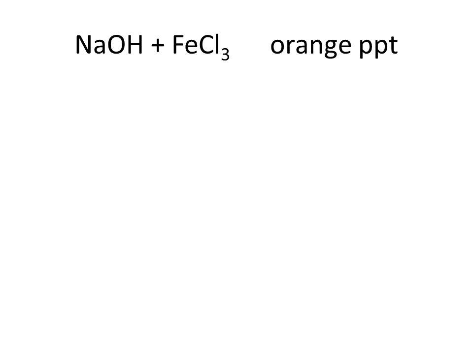 NaOH + FeCl 3 orange ppt