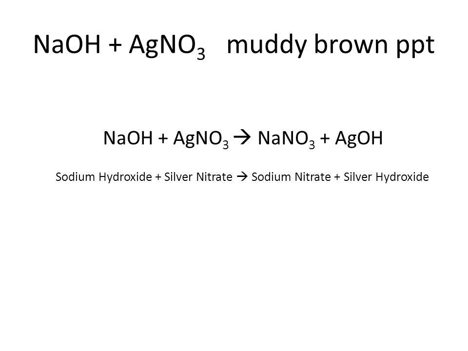 Sodium Hydroxide + Silver Nitrate  Sodium Nitrate + Silver Hydroxide NaOH + AgNO 3  NaNO 3 + AgOH